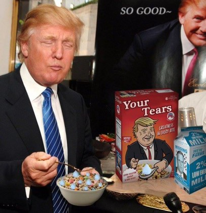 Trump eats tears for breakfast