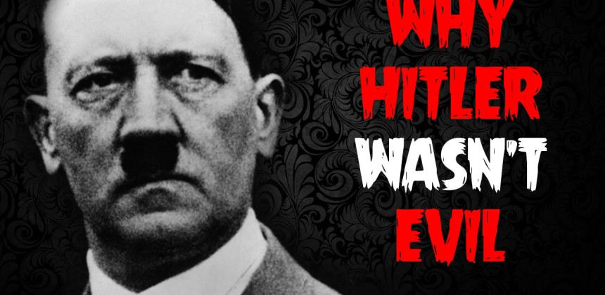 Why Hitler Wasnt Evil